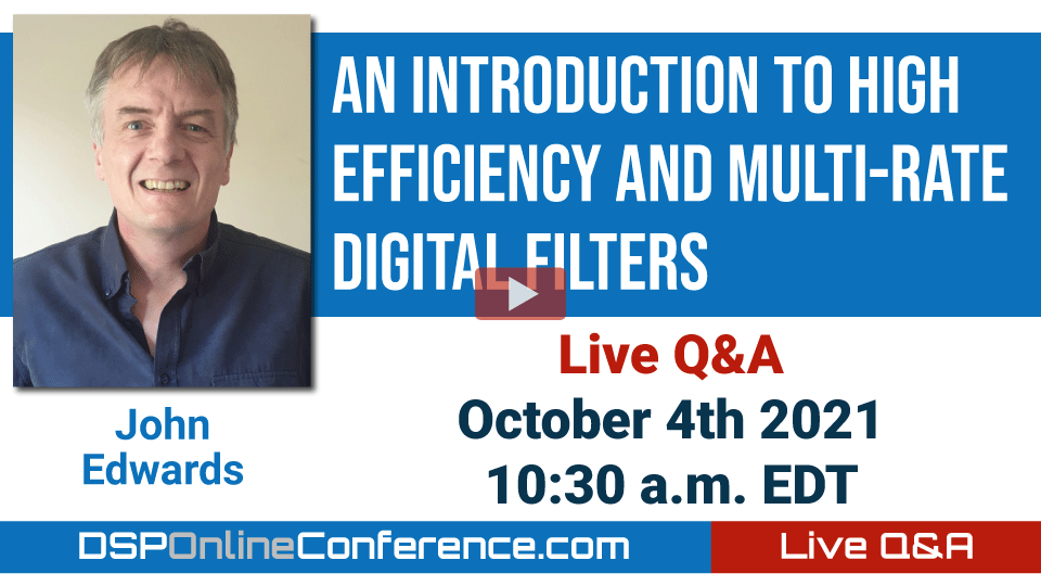 Live Q&A with John Edwards - An Introduction To High Efficiency And Multi-rate Digital Filters