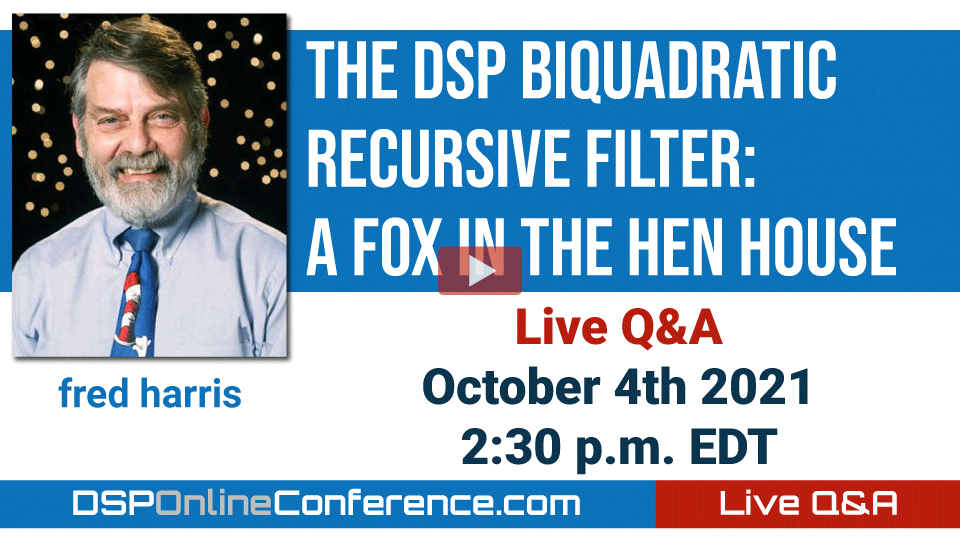 Live Q&A with fred harris - The DSP Biquadratic Recursive Filter: A Fox in the Hen House