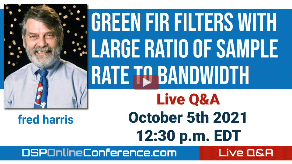 Live Q&A with fred harris - Green FIR Filters with Large Ratio of Sample Rate to Bandwidth