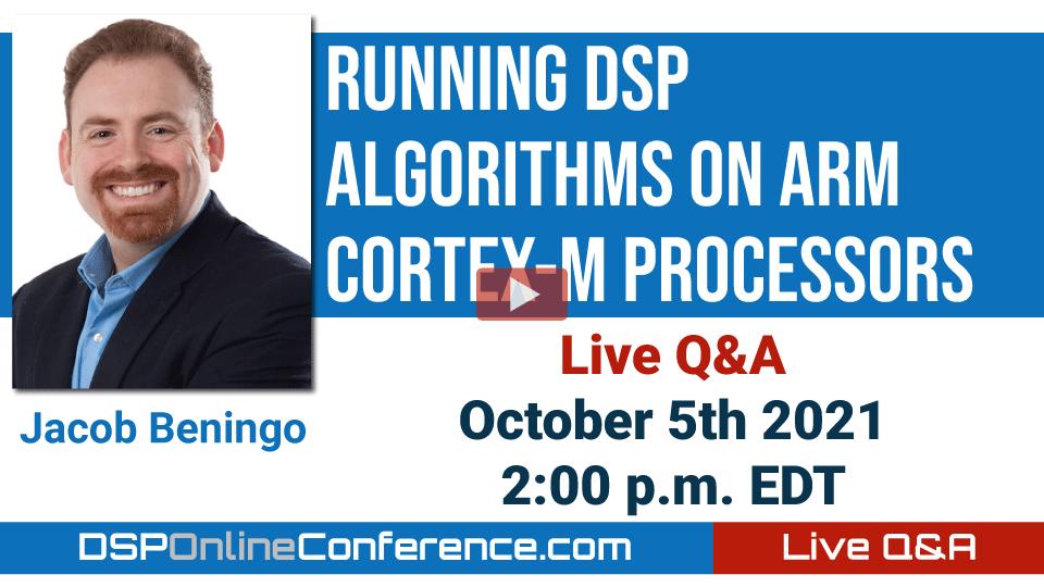 Live Q&A with Jacob Beningo - Running DSP Algorithms on Arm® Cortex®-M Processors