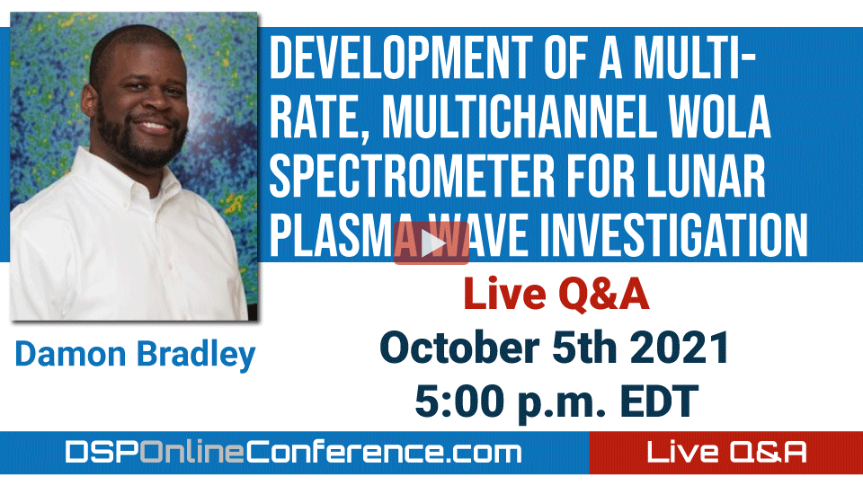 Live Q&A with Damon Bradley - Development of a Multirate, MultiChannel WOLA Spectrometer for Lunar Plasma Wave Investigation