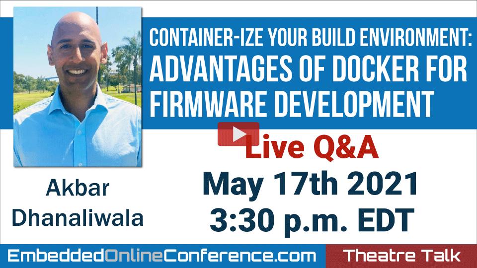 Live Q&A - Container-ize Your Build Environment: Advantages of Docker For Firmware Development