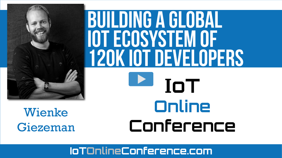 Building a Global IoT Ecosystem of 120K IoT Developers