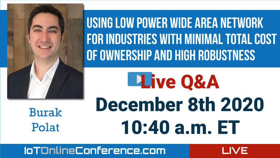 Live Q&A - Using Low Power Wide Area Networks For Industries with Minimal Total Cost Of Ownership And High Robustness