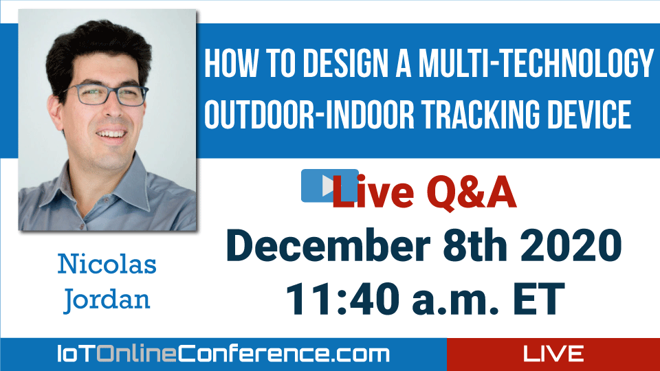 Live Q&A - How to Design a Multi-Technology Outdoor-Indoor Tracking Device