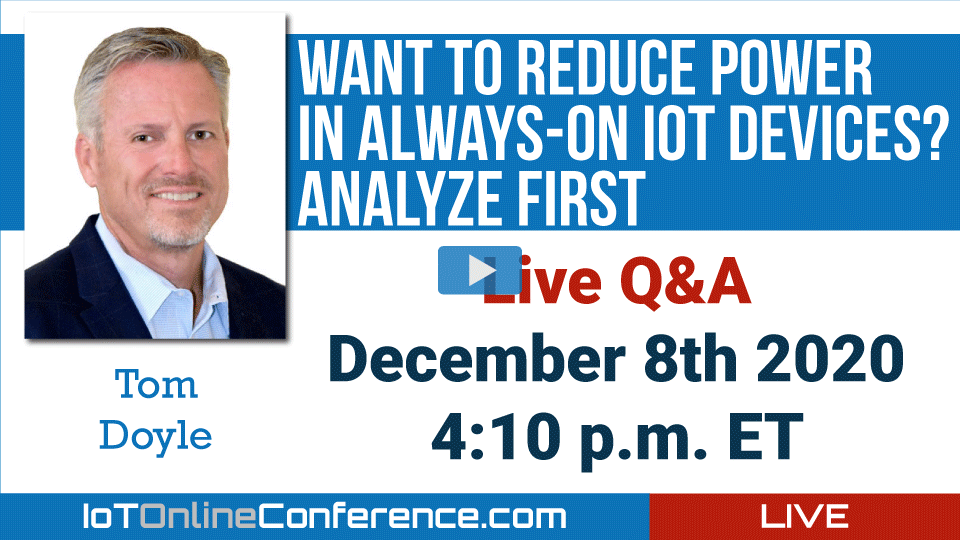 Live Q&A - Want to Reduce Power in Always-on IoT Devices? Analyze First
