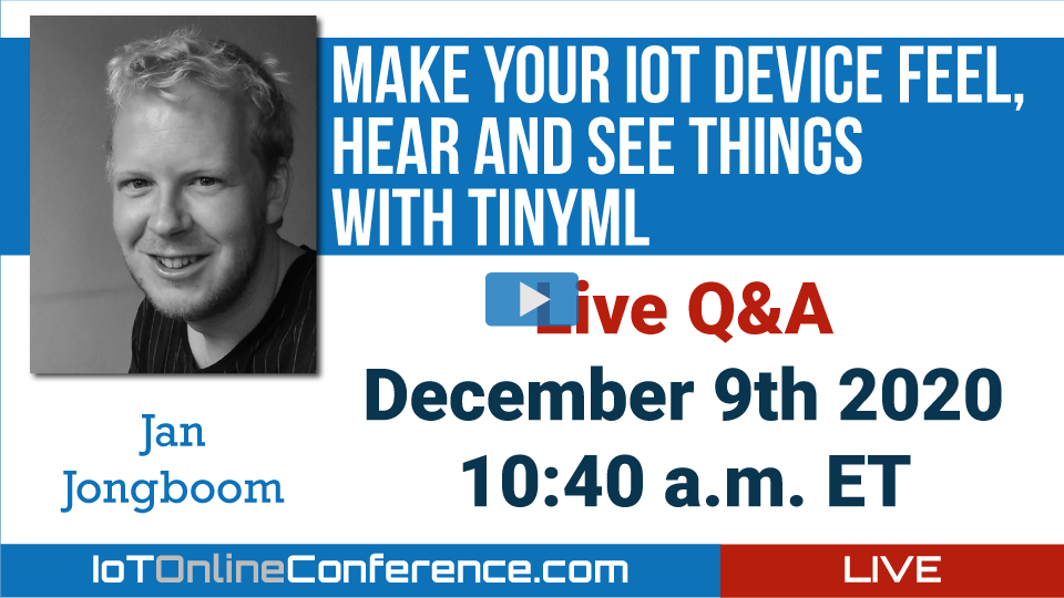 Live Q&A Make your IoT device feel, hear and see things with TinyML