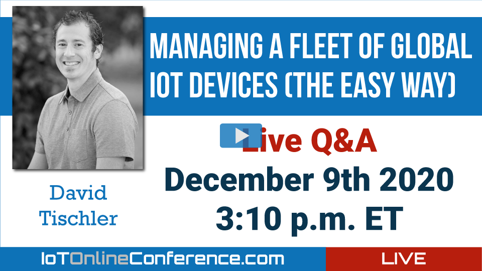 Live Q&A - Managing a Fleet of Global IoT Devices (The Easy Way)